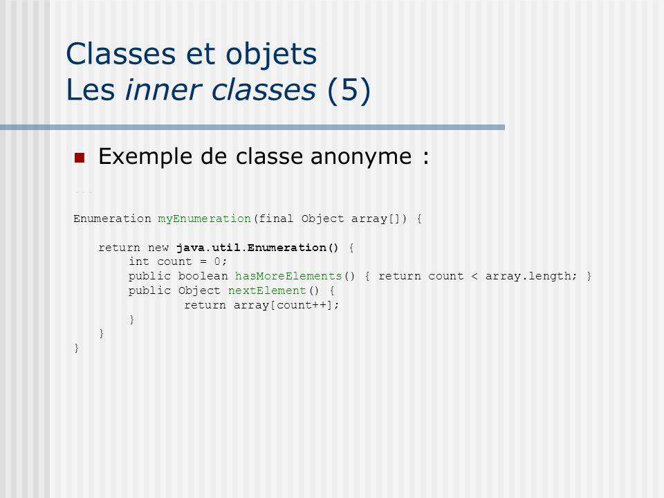 Classes et objets Les inner classes (5) Exemple de classe anonyme :...