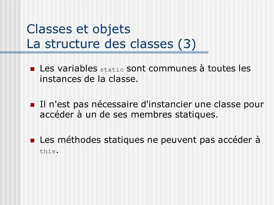 Classes et objets La structure des classes (3) Les variables static sont communes à toutes les instances de la classe. Il n'est pas nécessaire d'insta
