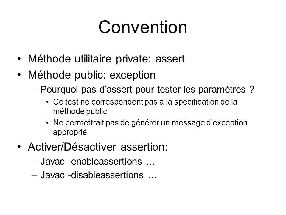 Convention Méthode utilitaire private: assert Méthode public: exception –Pourquoi pas dassert pour tester les paramètres .