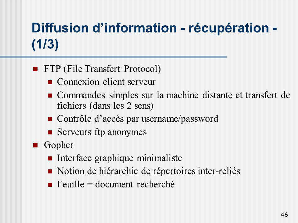 46 Diffusion dinformation - récupération - (1/3) FTP (File Transfert Protocol) Connexion client serveur Commandes simples sur la machine distante et t