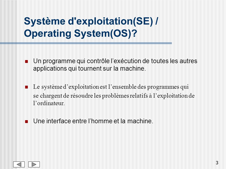 3 Système d'exploitation(SE) / Operating System(OS)? Un programme qui contrôle lexécution de toutes les autres applications qui tournent sur la machin