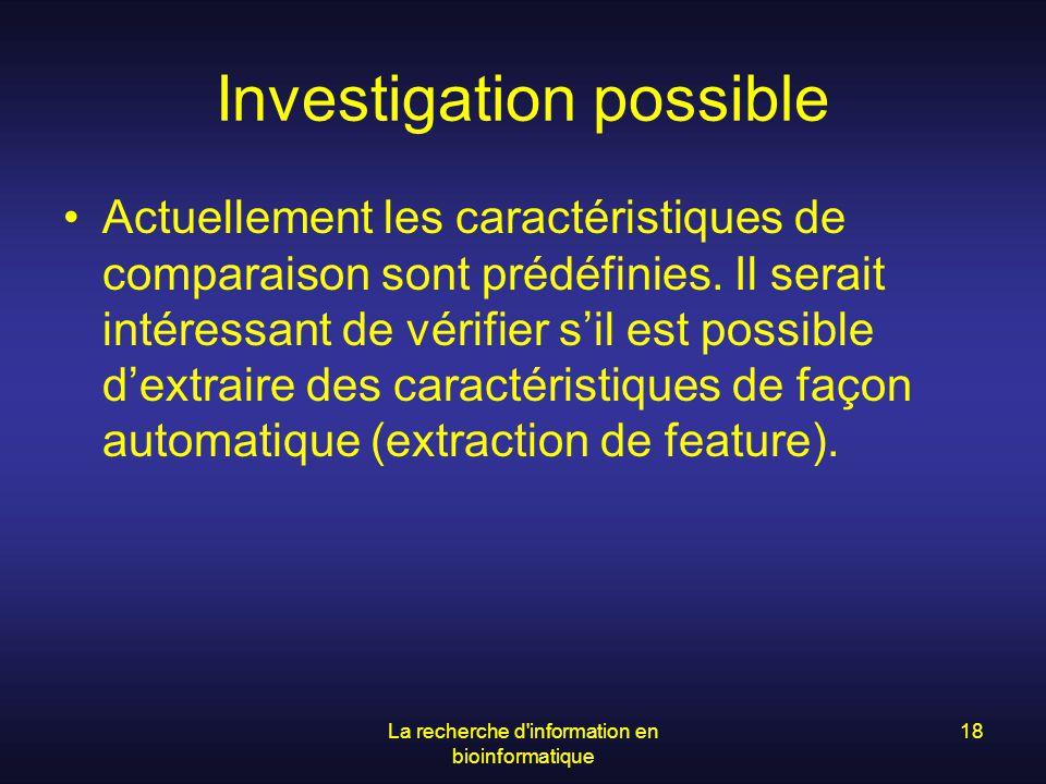 La recherche d'information en bioinformatique 18 Investigation possible Actuellement les caractéristiques de comparaison sont prédéfinies. Il serait i