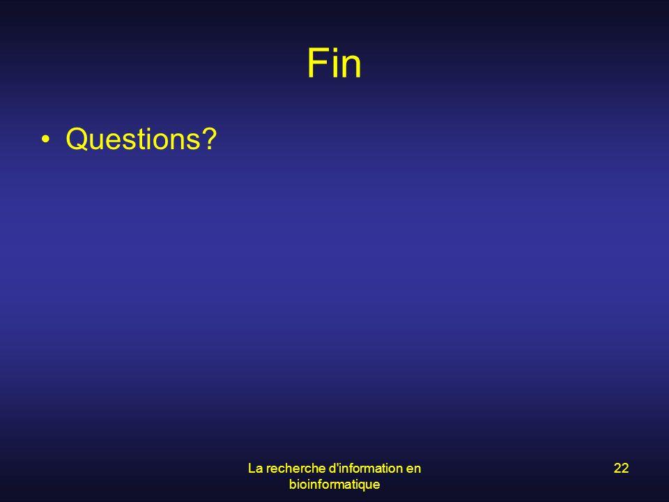 La recherche d'information en bioinformatique 22 Fin Questions?
