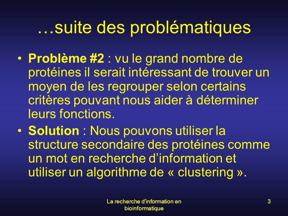 La recherche d'information en bioinformatique 3 …suite des problématiques Problème #2 : vu le grand nombre de protéines il serait intéressant de trouv