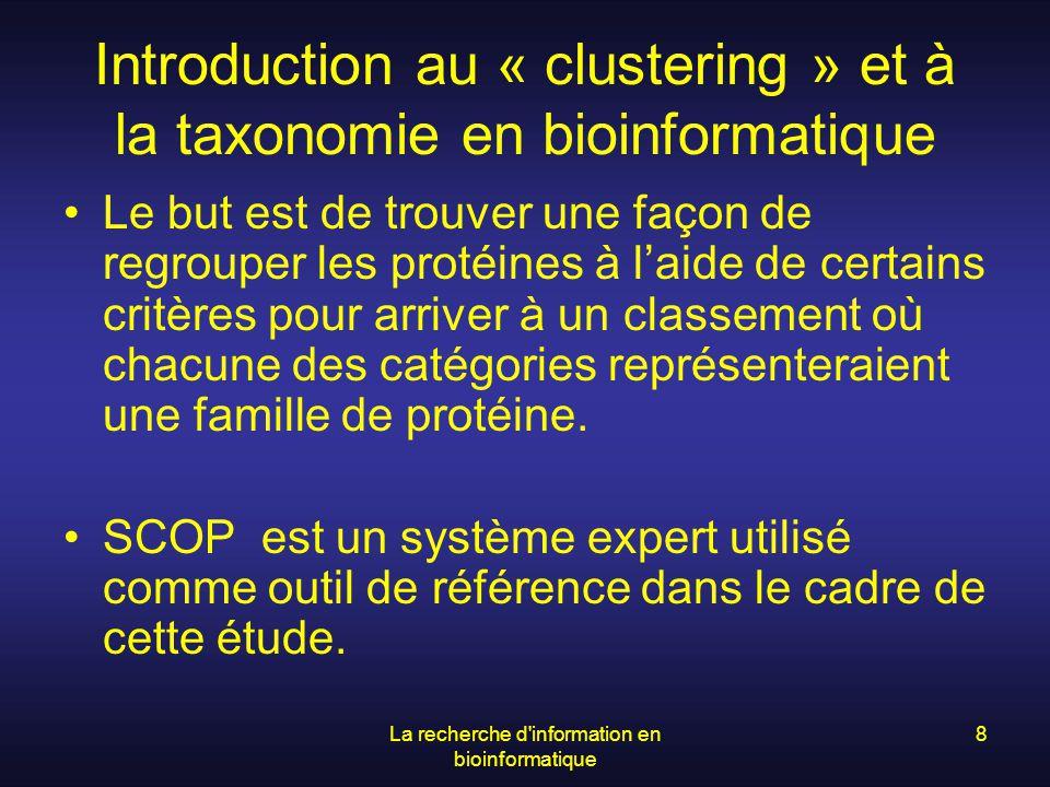 La recherche d'information en bioinformatique 8 Introduction au « clustering » et à la taxonomie en bioinformatique Le but est de trouver une façon de