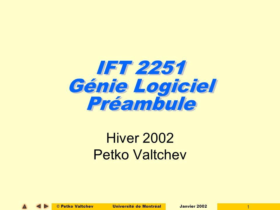 © Petko ValtchevUniversité de Montréal Janvier 2002 1 IFT 2251 Génie Logiciel Préambule Hiver 2002 Petko Valtchev