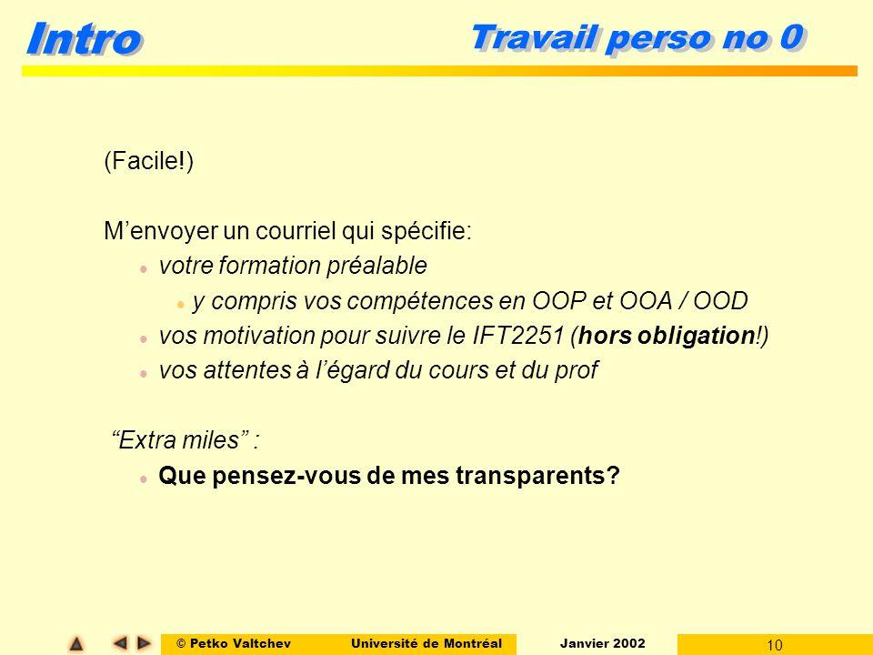© Petko ValtchevUniversité de Montréal Janvier 2002 10 Intro Travail perso no 0 (Facile!) Menvoyer un courriel qui spécifie: l votre formation préalab