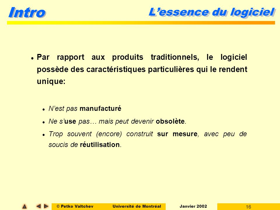 © Petko ValtchevUniversité de Montréal Janvier 2002 16 Intro Lessence du logiciel Par rapport aux produits traditionnels, le logiciel possède des cara