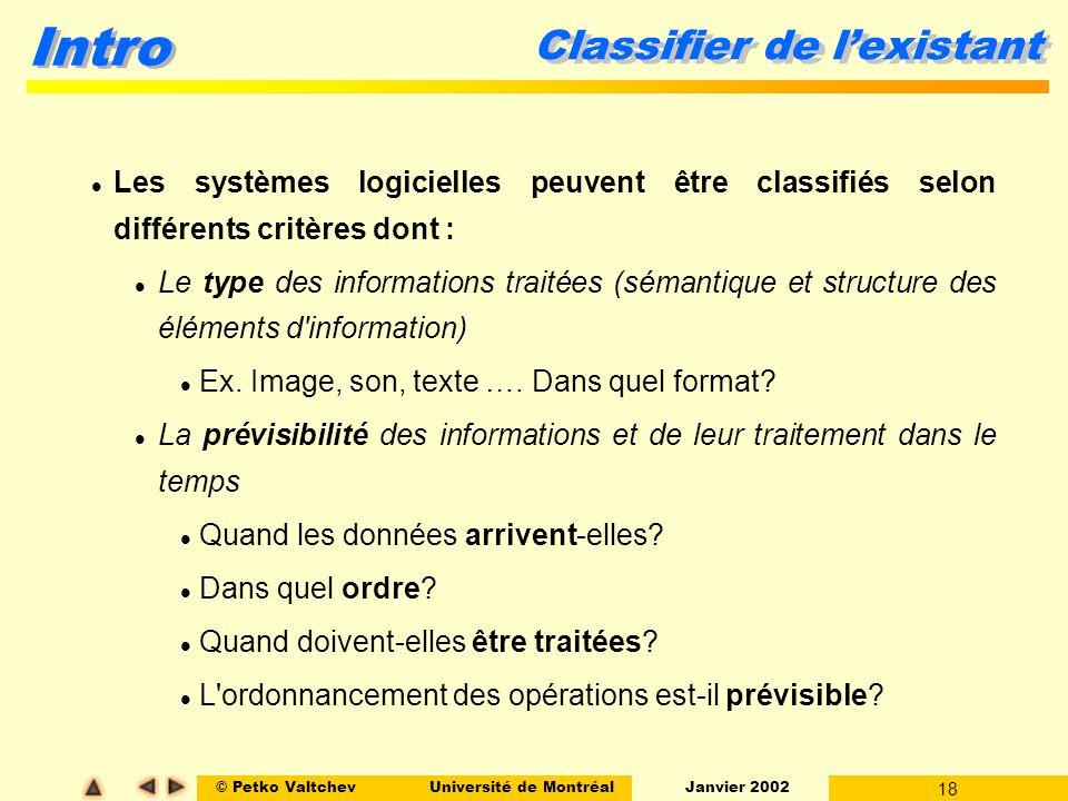 © Petko ValtchevUniversité de Montréal Janvier 2002 18 Intro Classifier de lexistant Les systèmes logicielles peuvent être classifiés selon différents