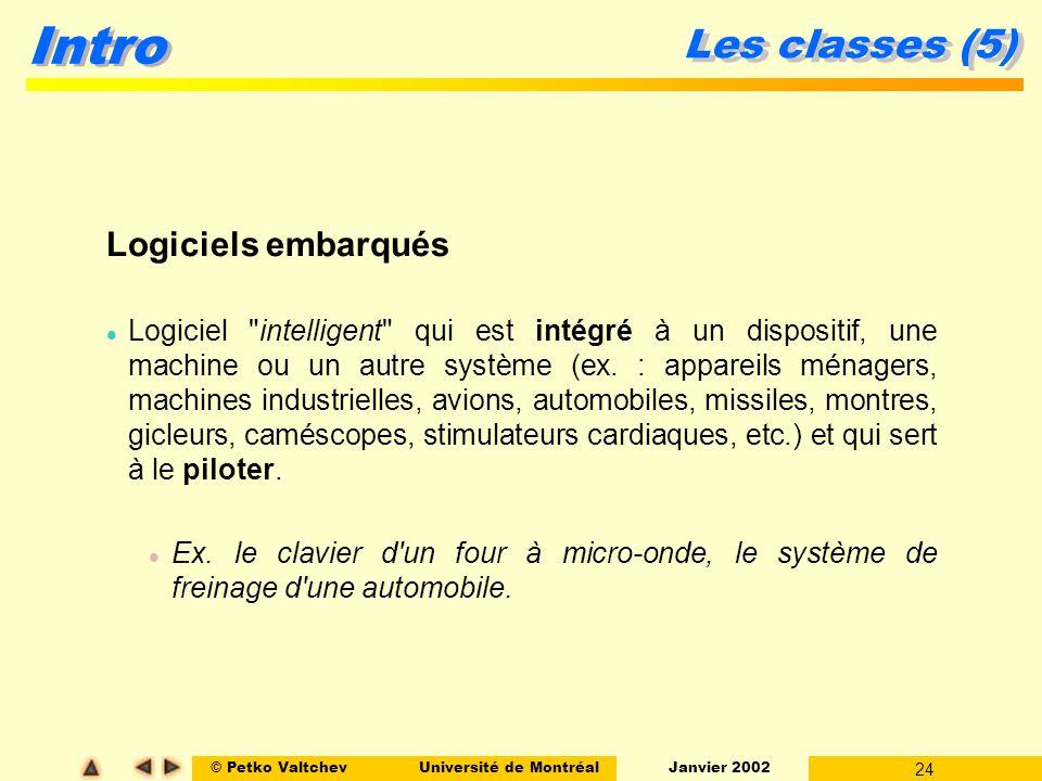 © Petko ValtchevUniversité de Montréal Janvier 2002 24 Intro Les classes (5) Logiciels embarqués l Logiciel