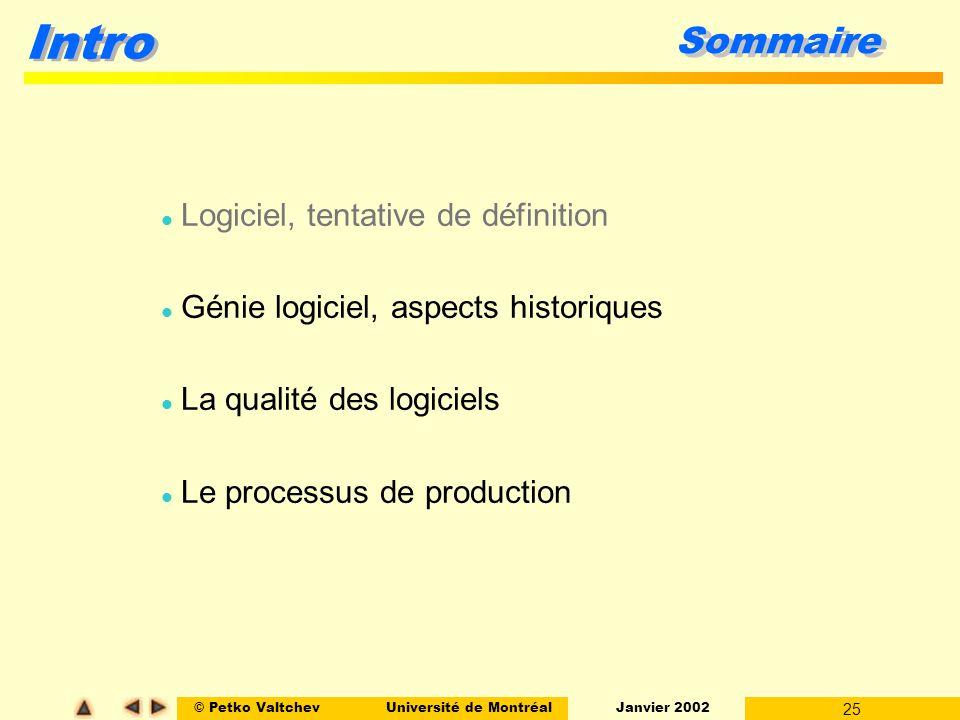 © Petko ValtchevUniversité de Montréal Janvier 2002 25 Intro Sommaire l Logiciel, tentative de définition l Génie logiciel, aspects historiques l La qualité des logiciels l Le processus de production