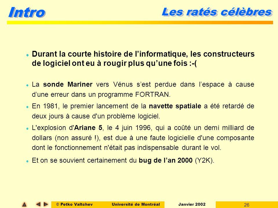 © Petko ValtchevUniversité de Montréal Janvier 2002 26 Intro Les ratés célèbres l Durant la courte histoire de linformatique, les constructeurs de log