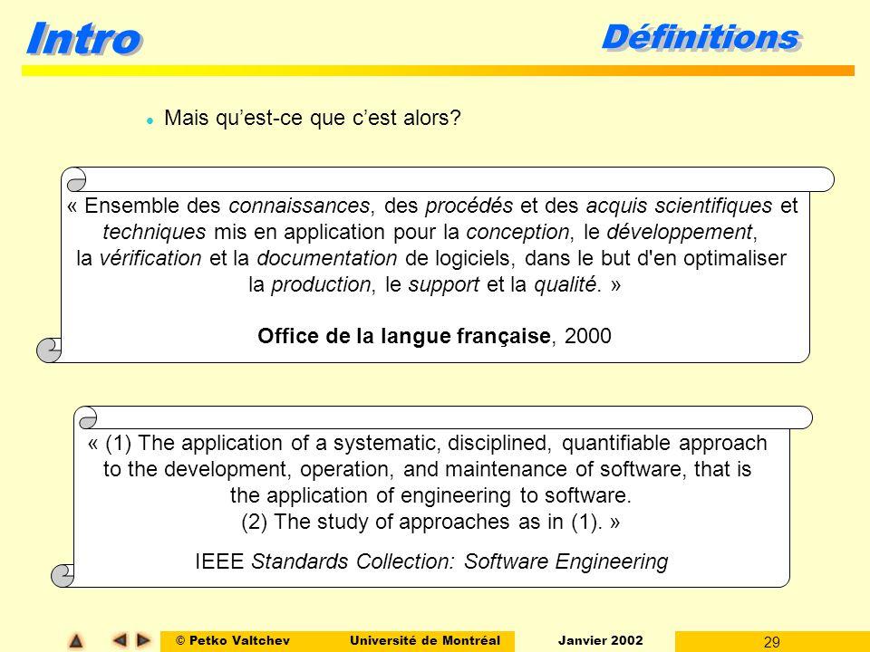 © Petko ValtchevUniversité de Montréal Janvier 2002 29 Intro Définitions l Mais quest-ce que cest alors? « Ensemble des connaissances, des procédés et