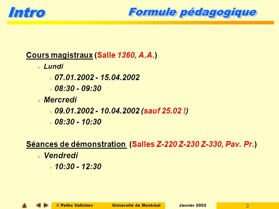 © Petko ValtchevUniversité de Montréal Janvier 2002 3 Intro Formule pédagogique Cours magistraux (Salle 1360, A.A.) l Lundi l 07.01.2002 - 15.04.2002