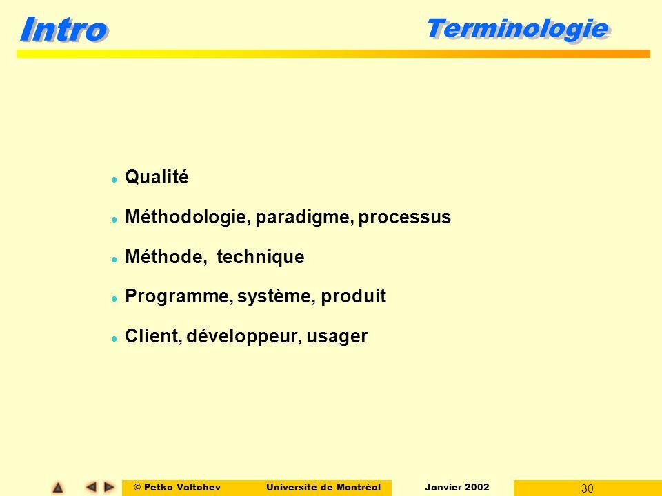 © Petko ValtchevUniversité de Montréal Janvier 2002 30 Intro Terminologie l Qualité l Méthodologie, paradigme, processus l Méthode, technique l Programme, système, produit l Client, développeur, usager