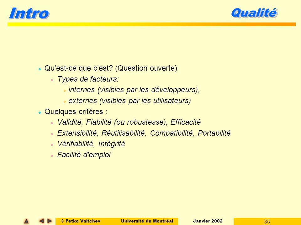 © Petko ValtchevUniversité de Montréal Janvier 2002 35 Intro Qualité l Quest-ce que cest? (Question ouverte) l Types de facteurs: l internes (visibles