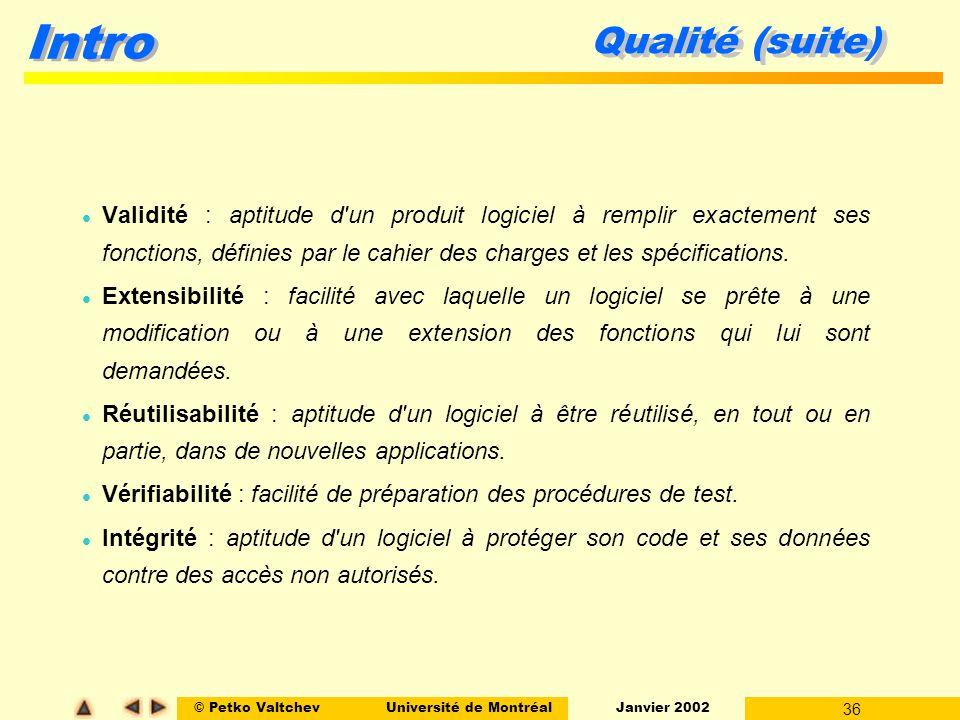 © Petko ValtchevUniversité de Montréal Janvier 2002 36 Intro Qualité (suite) l Validité : aptitude d'un produit logiciel à remplir exactement ses fonc