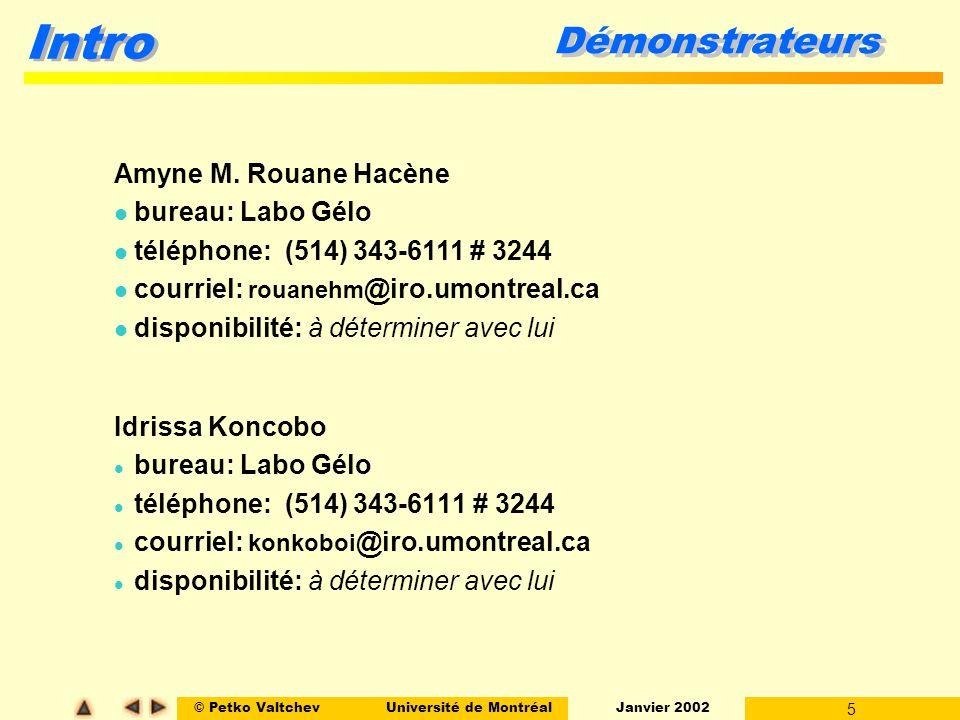 © Petko ValtchevUniversité de Montréal Janvier 2002 6 Intro Contenu du cours Thèmes prévus: l Le logiciel, notions de base et rôle l Processus de production et cycle de vie l Étapes essentielles du cycle de vie (I): l Ingénierie des besoin et spécification (Analyse) l Conception l Génie logiciel orienté-objet et UML l Activités de vérification l Outils et environnements de génie logiciel