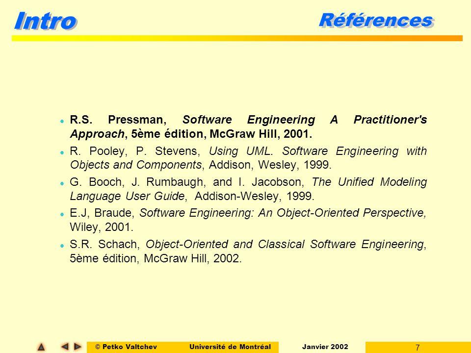© Petko ValtchevUniversité de Montréal Janvier 2002 7 Intro Références l R.S. Pressman, Software Engineering A Practitioner's Approach, 5ème édition,