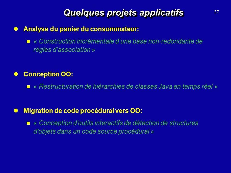 Quelques projets applicatifs Analyse du panier du consommateur: « Construction incrémentale dune base non-redondante de règles dassociation » Concepti