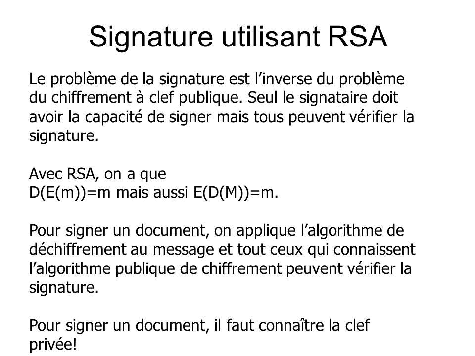 Signature utilisant RSA Le problème de la signature est linverse du problème du chiffrement à clef publique. Seul le signataire doit avoir la capacité