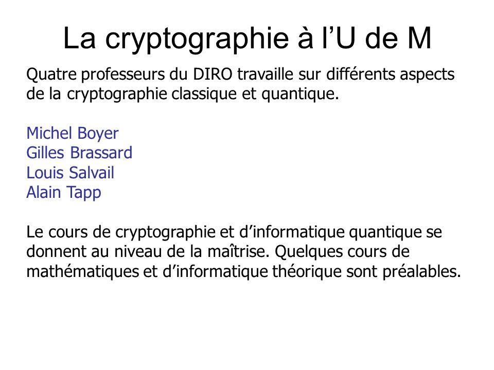 La cryptographie à lU de M Quatre professeurs du DIRO travaille sur différents aspects de la cryptographie classique et quantique. Michel Boyer Gilles