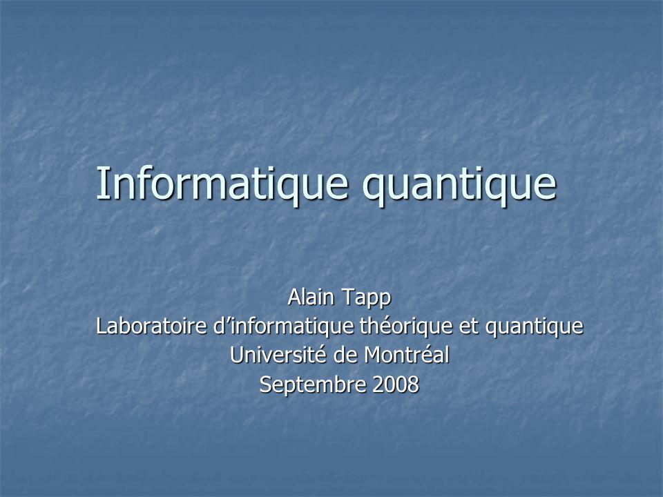 Informatique quantique Alain Tapp Laboratoire dinformatique théorique et quantique Université de Montréal Septembre 2008