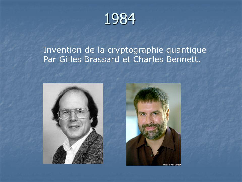 1984 Invention de la cryptographie quantique Par Gilles Brassard et Charles Bennett.