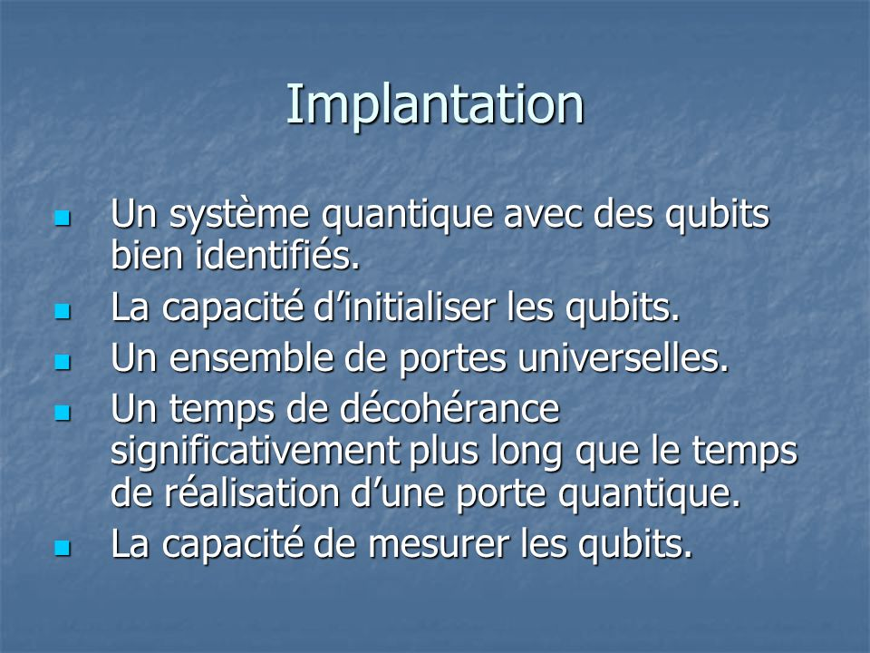 Implantation Un système quantique avec des qubits bien identifiés. Un système quantique avec des qubits bien identifiés. La capacité dinitialiser les