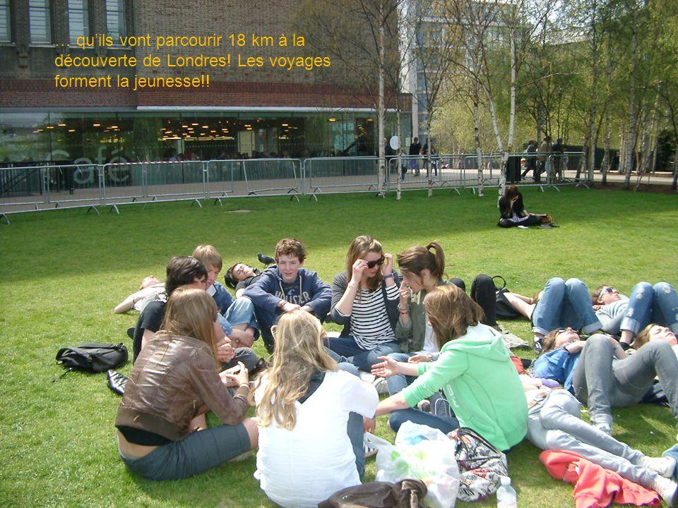 … quils vont parcourir 18 km à la découverte de Londres! Les voyages forment la jeunesse!!