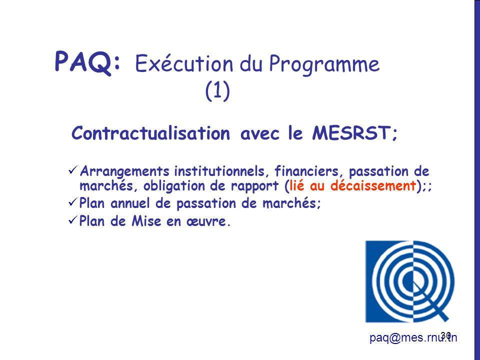 30 PAQ: Exécution du Programme (1) paq@mes.rnu.tn Contractualisation avec le MESRST; Arrangements institutionnels, financiers, passation de marchés, o