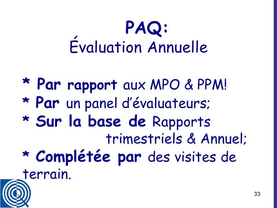33 PAQ: Évaluation Annuelle * Par rapport aux MPO & PPM! * Par un panel dévaluateurs; * Sur la base de Rapports trimestriels & Annuel; * Complétée par