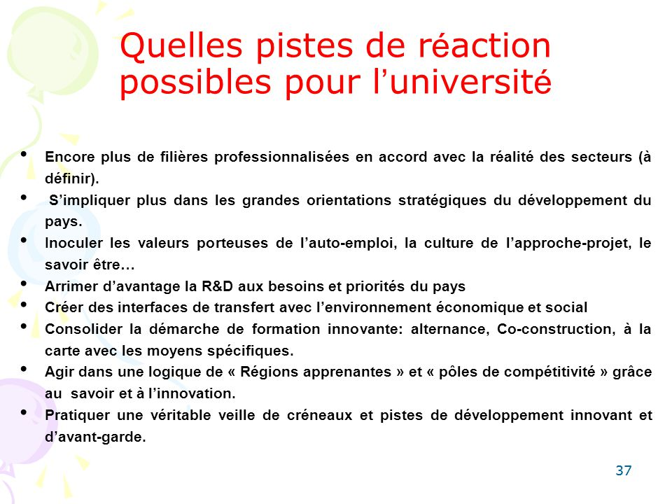 37 Quelles pistes de r é action possibles pour l universit é Encore plus de filières professionnalisées en accord avec la réalité des secteurs (à défi