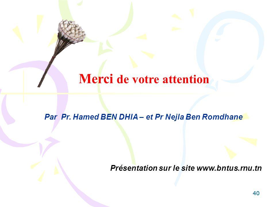 40 Merci de votre attention Par Pr. Hamed BEN DHIA – et Pr Nejla Ben Romdhane Présentation sur le site www.bntus.rnu.tn