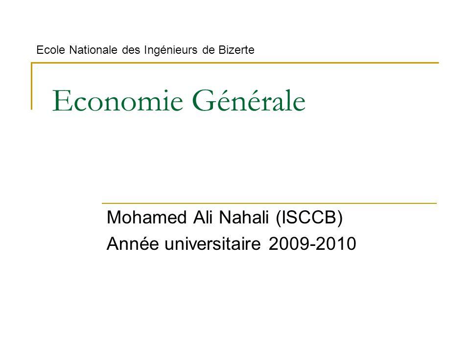 Economie Générale Mohamed Ali Nahali (ISCCB) Année universitaire 2009-2010 Ecole Nationale des Ingénieurs de Bizerte