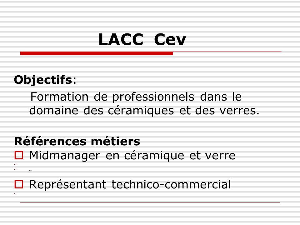 LACC Cev Objectifs: Formation de professionnels dans le domaine des céramiques et des verres. Références métiers Midmanager en céramique et verre - -…