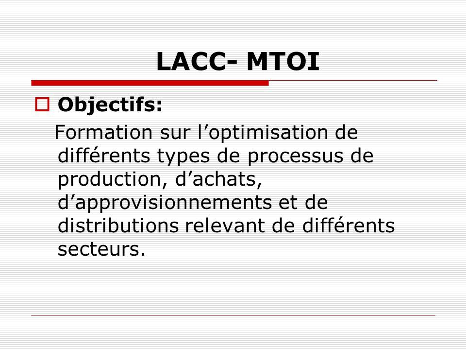 LACC- MTOI Objectifs: Formation sur loptimisation de différents types de processus de production, dachats, dapprovisionnements et de distributions rel