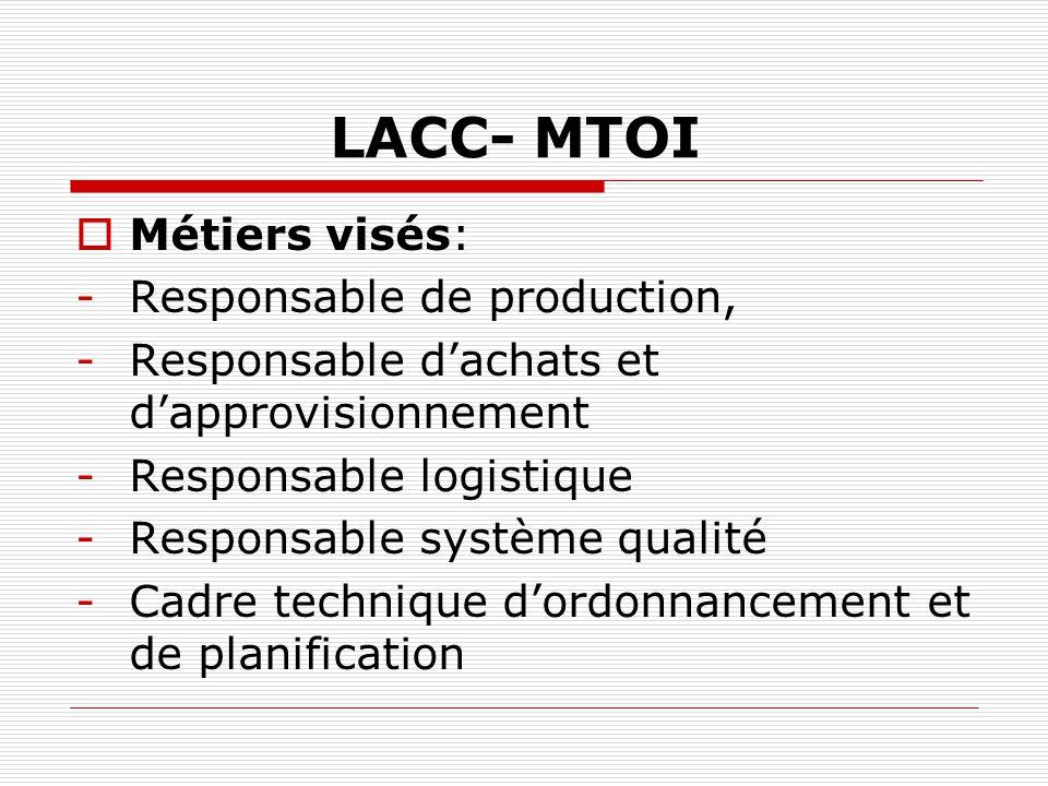 LACC- MTOI Métiers visés: -Responsable de production, -Responsable dachats et dapprovisionnement -Responsable logistique -Responsable système qualité