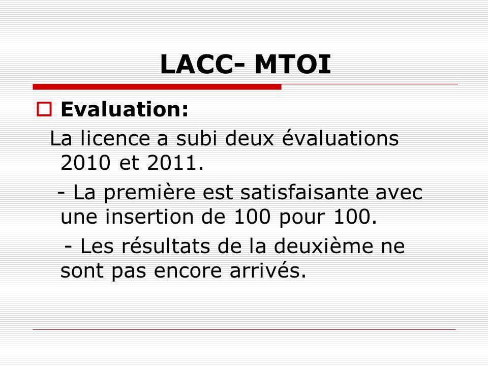LACC- MTOI Evaluation: La licence a subi deux évaluations 2010 et 2011. - La première est satisfaisante avec une insertion de 100 pour 100. - Les résu