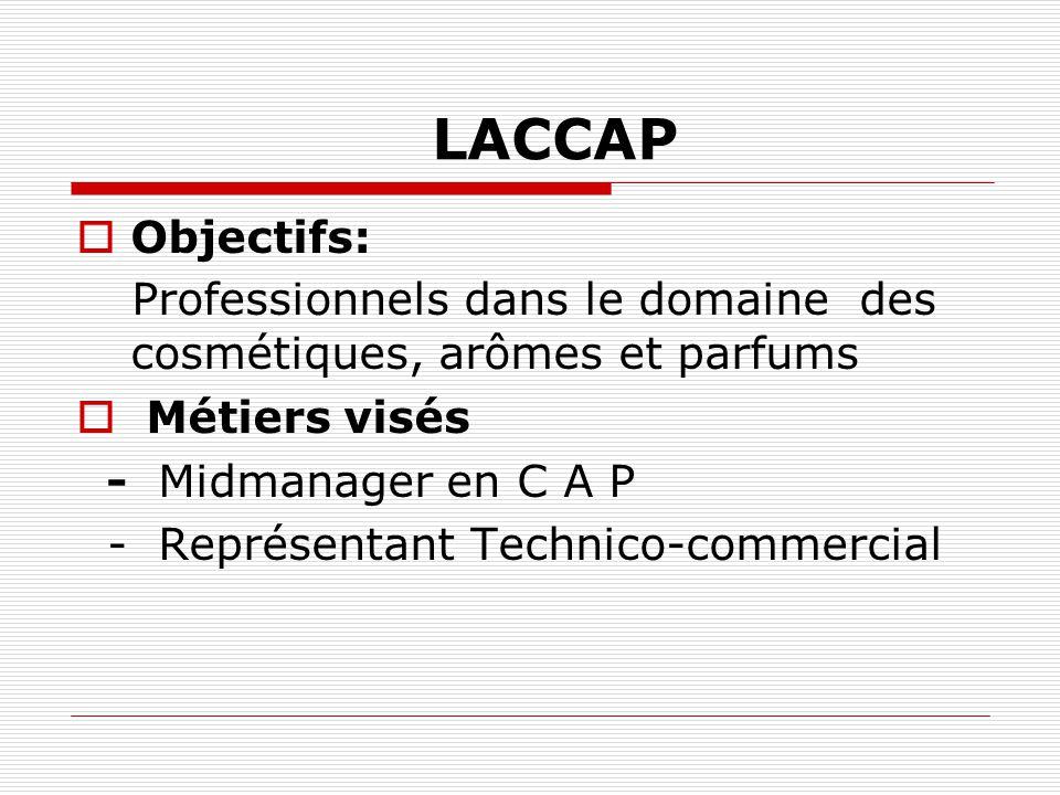 LACCAP Objectifs: Professionnels dans le domaine des cosmétiques, arômes et parfums Métiers visés - Midmanager en C A P - Représentant Technico-commer
