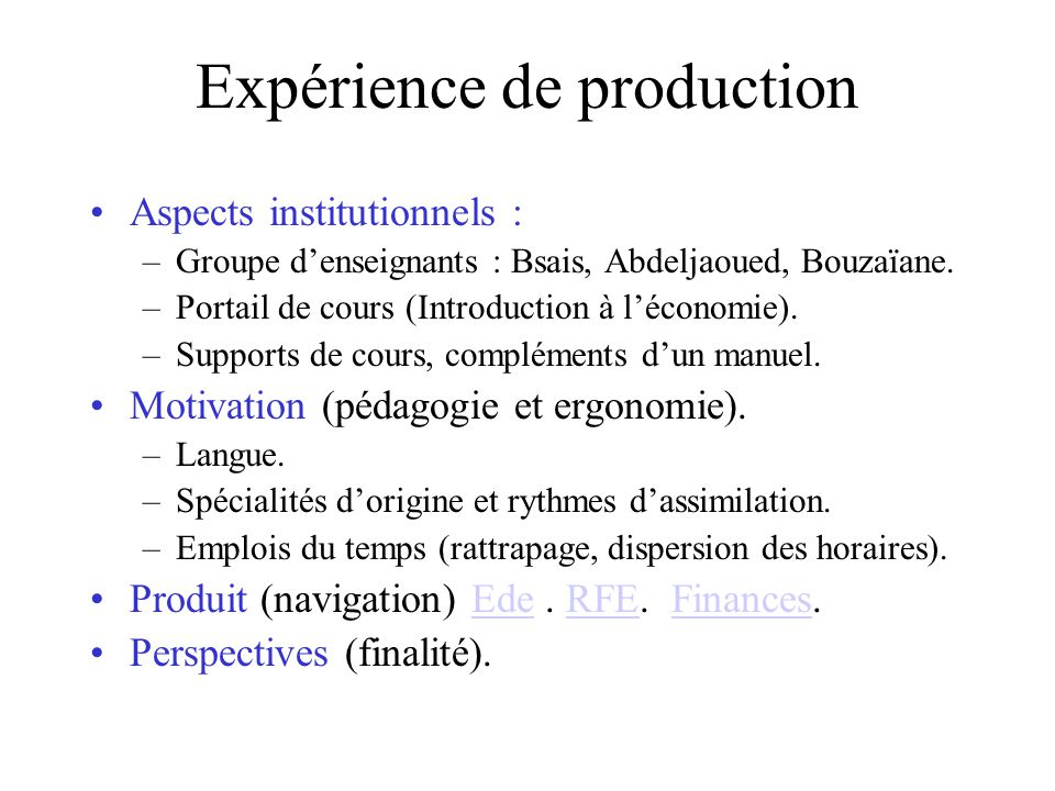 Expérience de production Aspects institutionnels : –Groupe denseignants : Bsais, Abdeljaoued, Bouzaïane.