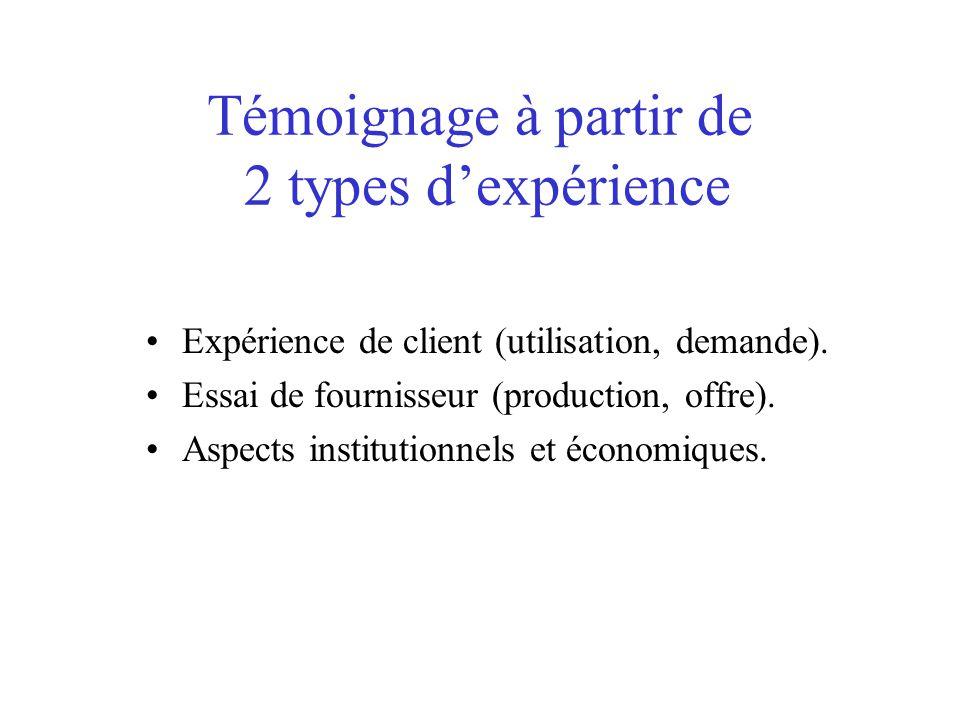 Témoignage à partir de 2 types dexpérience Expérience de client (utilisation, demande).