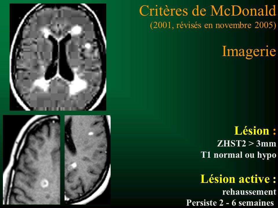 Lésion : ZHST2 > 3mm T1 normal ou hypo Lésion active : rehaussement Persiste 2 - 6 semaines Critères de McDonald (2001, révisés en novembre 2005) Imag
