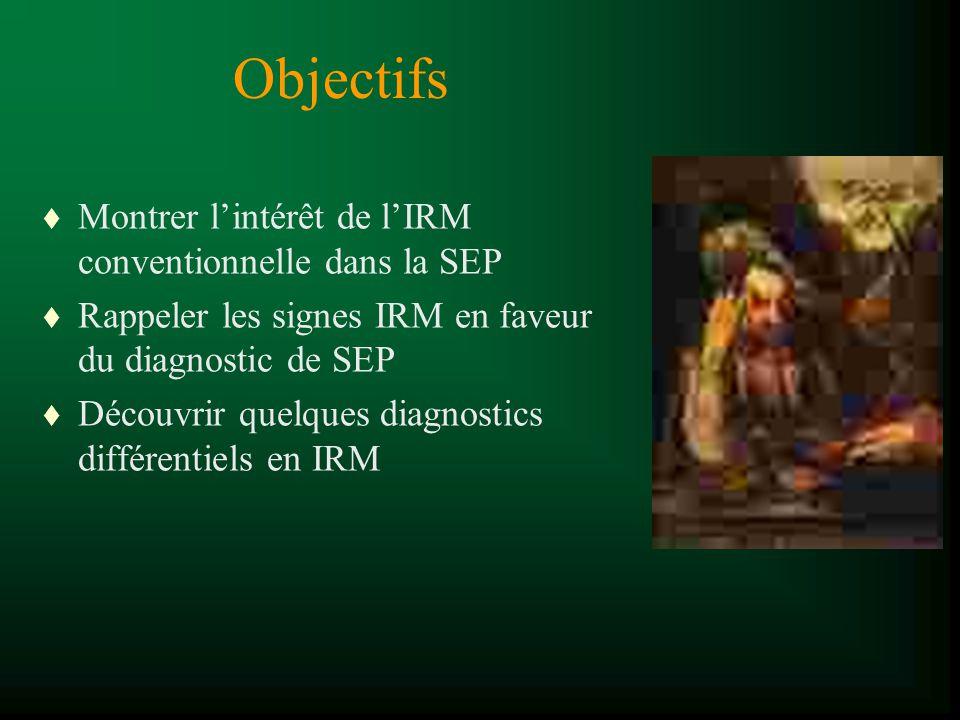 Objectifs t Montrer lintérêt de lIRM conventionnelle dans la SEP t Rappeler les signes IRM en faveur du diagnostic de SEP t Découvrir quelques diagnos
