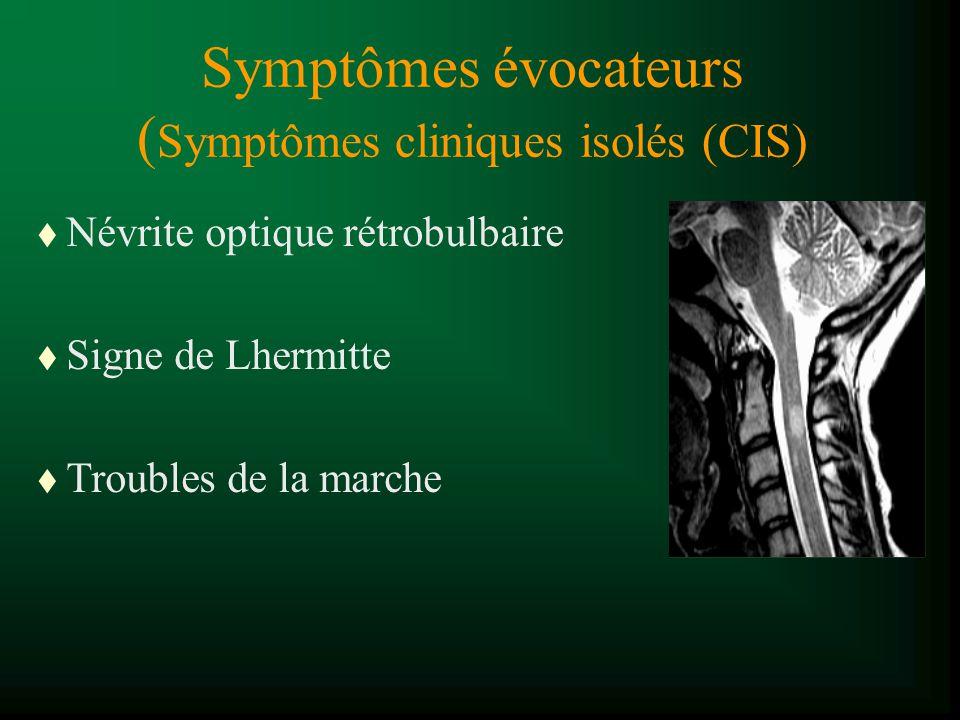 Symptômes évocateurs ( Symptômes cliniques isolés (CIS) t Névrite optique rétrobulbaire t Signe de Lhermitte t Troubles de la marche
