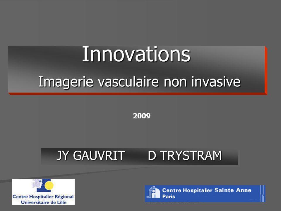 Innovations Imagerie vasculaire non invasive JY GAUVRIT D TRYSTRAM 2009