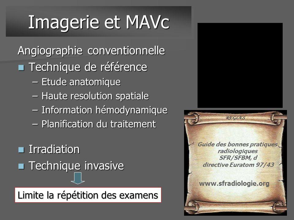 Imagerie et MAVc Angiographie conventionnelle Technique de référence Technique de référence –Etude anatomique –Haute resolution spatiale –Information