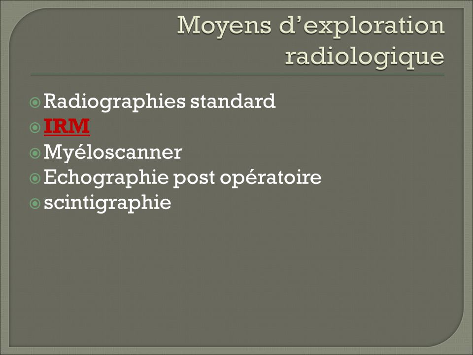 Radiographies standard IRM Myéloscanner Echographie post opératoire scintigraphie