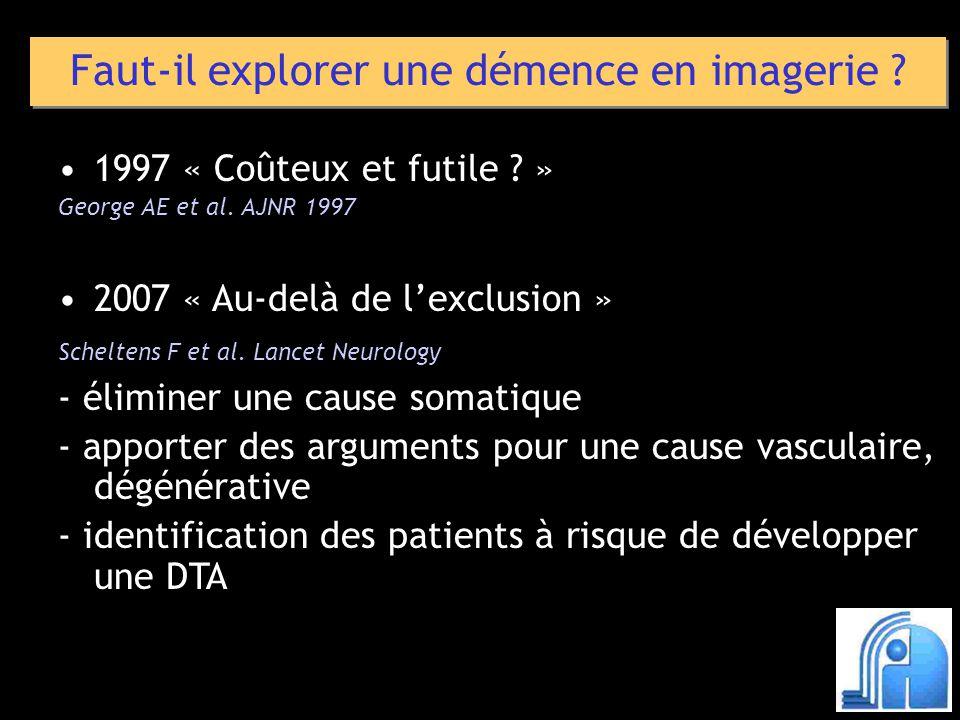 1997 « Coûteux et futile ? » George AE et al. AJNR 1997 2007 « Au-delà de lexclusion » Scheltens F et al. Lancet Neurology - éliminer une cause somati