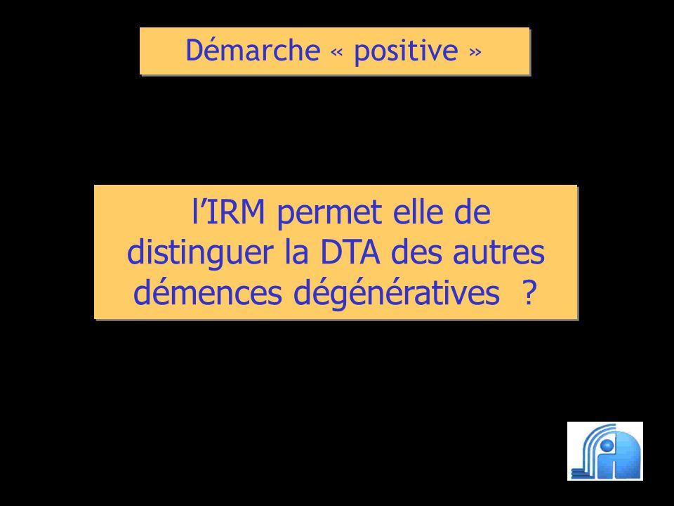 lIRM permet elle de distinguer la DTA des autres démences dégénératives ? Démarche « positive »